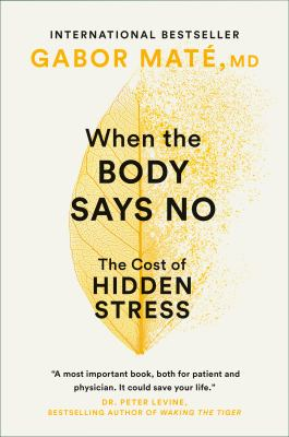 When the Body Says No: The Cost of Hidden Stress 9780676973129