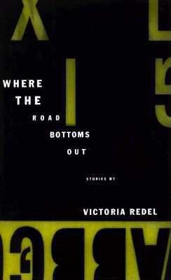 Where the Road Bottoms Out: Stories 9780679420712