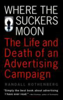 Where the Suckers Moon: The Life and Death of an Advertising Campaign 9780679740421
