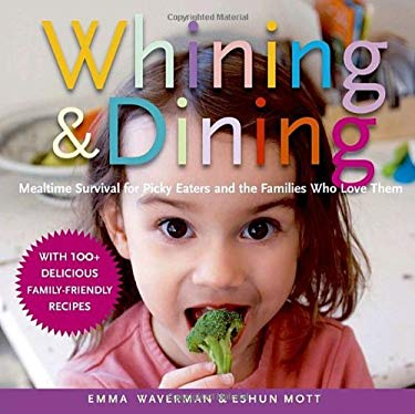 Whining and Dining: Mealtime Survival for Picky Eaters and the Families Who Love Them 9780679314547