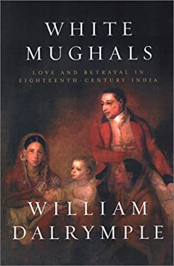 White Mughals: Love and Betrayal in Eighteenth-Century India 9780670031849