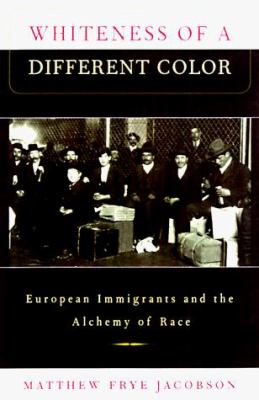 Whiteness of a Different Color: European Immigrants and the Alchemy of Race 9780674063716