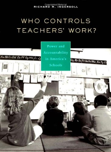 Who Controls Teachers' Work?: Power and Accountability in America's Schools 9780674009226