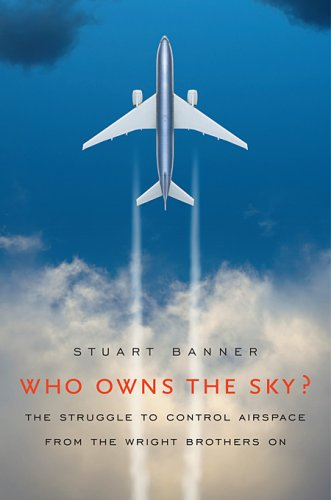 Who Owns the Sky?: The Struggle to Control Airspace from the Wright Brothers On 9780674030824