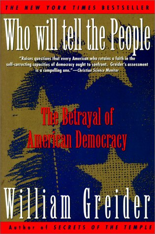Who Will Tell the People: The Betrayal of American Democracy 9780671867409
