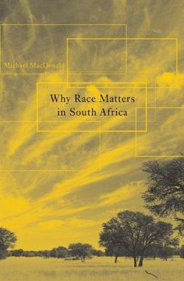 Why Race Matters in South Africa 9780674021860