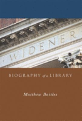 Widener: Biography of a Library 9780674016682