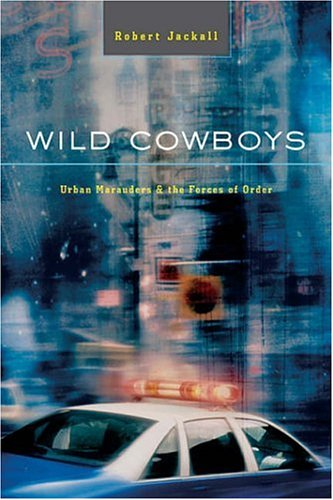 Wild Cowboys: Urban Marauders & the Forces of Order 9780674018389