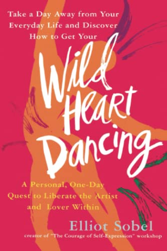 Wild Heart Dancing: A Personal One-Day Quest to Liberate the Artist and Lover Within 9780671869656