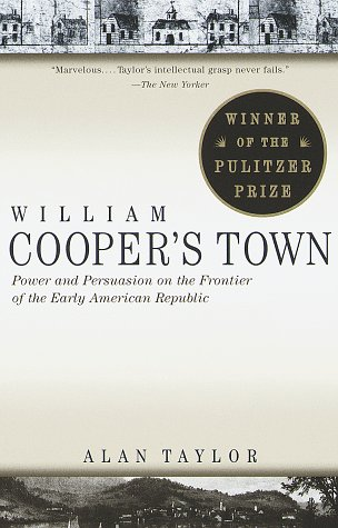 William Cooper's Town: Power and Persuasion on the Frontier of the Early American Republic 9780679773009
