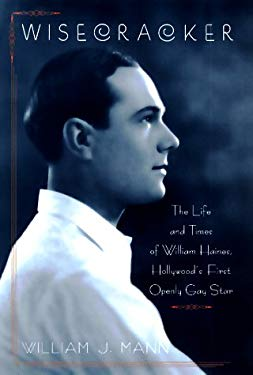 Wisecracker: The Life and Times of William Haines, Hollywood's First Openly Gay Star 9780670871551