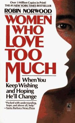 Women Who Love Too Much: When You Keep Wishing and Hoping He'll Change 9780671733414