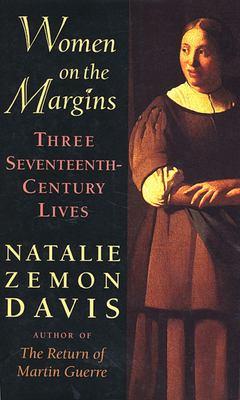 Women on the Margins: Three Seventeenth-Century Lives 9780674955219