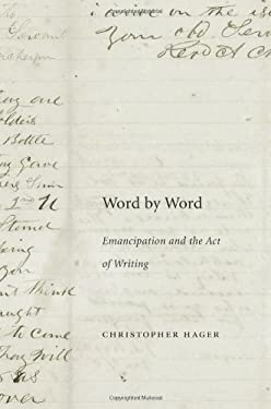 Word by Word: Emancipation and the Act of Writing 9780674059863