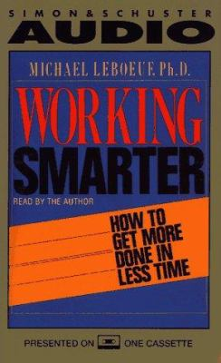 Working Smarter How to Get More Done in Less Time: How to Get More Done in Less Time 9780671520755