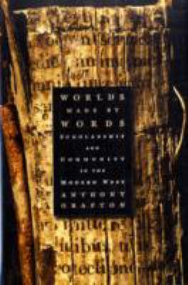 Worlds Made by Words: Scholarship and Community in the Modern West 9780674032576