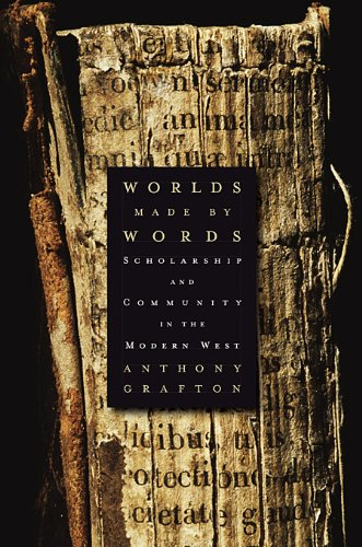 Worlds Made by Words: Scholarship and Community in the Modern West 9780674060258