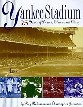 Yankee Stadium : 75 Years of Drama, Glamour and Glory