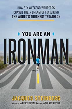 You Are an Ironman: How Six Weekend Warriors Chased Their Dream of Finishing the World's Toughest Triathlon 9780670023028