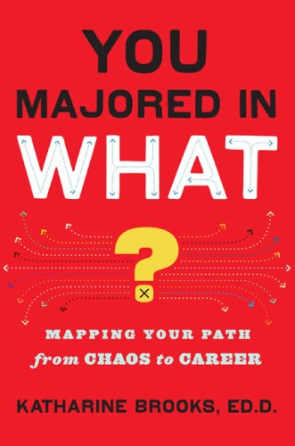 You Majored in What?: Mapping Your Path from Chaos to Career 9780670020829