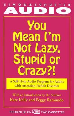 You Mean I'm Not Lazy, Stupid or Crazy?: A Self-Help Audio Program for Adults with Attention Deficit Disorder 9780671524463