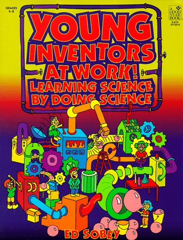 Young Inventors at Work!: Learning Science by Doing Science 9780673577351
