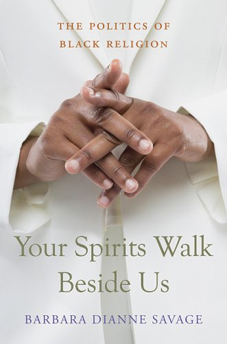 Your Spirits Walk Beside Us: The Politics of Black Religion 9780674031777