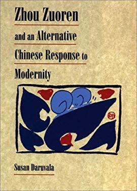 Zhou Zuoren and an Alternative Chinese Response to Modernity 9780674002388
