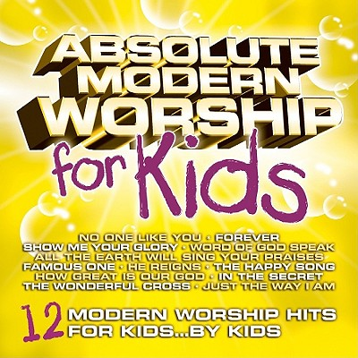 Absolute Modern Worship for Kids 2: 12 Modern Worship Hits for Kids...by Kids (Yellow)