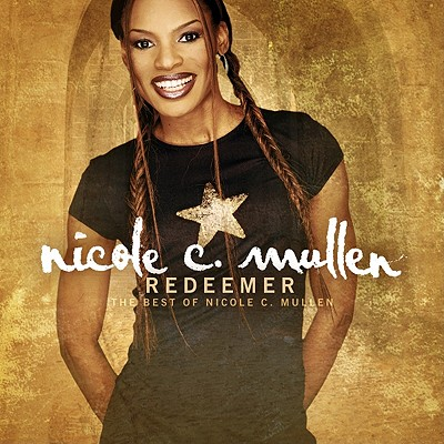 Redeemer: The Best of Nicole C. Mullen 0080688656928