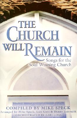 The Church Will Remain: Songs and Hymns for the Soul-Winning Church: Satb