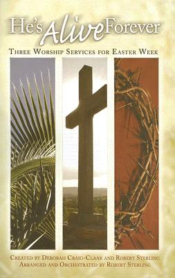 He's Alive Forever: Three Worship Services for Easter Week: Satb