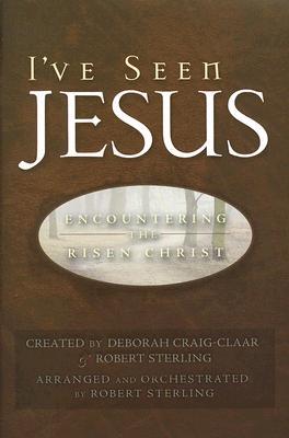I've Seen Jesus: Encountering the Risen Christ: SATB