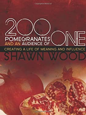 200 Pomegranates and an Audience of One: Creating a Life of Meaning and Influence 9780687654925