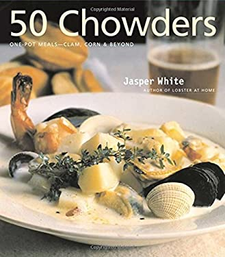 50 Chowders: One-Pot Meals--Clam, Corn & Beyond 9780684850344