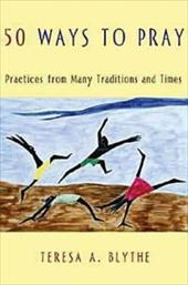 50 Ways to Pray: Practices from Many Traditions and Times 2513608