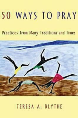 50 Ways to Pray: Practices from Many Traditions and Times 9780687331048