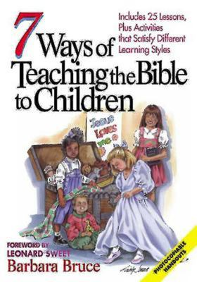 7 Ways of Teaching the Bible to Children: Includes 25 Lessons, Plus Activities That Satisfy Different Learning Styles 9780687020683