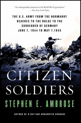 Citizen Soldiers: The U.S. Army from the Normandy Beaches to the Bulge to the Surrender of Germany, June 7, 1944-May 7, 1945 9780684848013