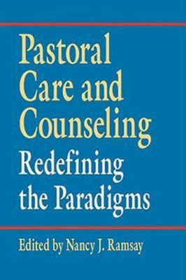 Pastoral Care & Counseling: Redefining the Paradigms 9780687022243