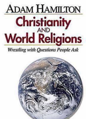 Christianity and World Religions: Wrestling with Questions People Ask 9780687497812
