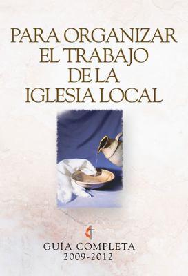 Guia Completa Para Organizar el Trabajo de la Iglesia Local 2009-2012 = Guidelines for Leading Your Congregation 2009-2012 9780687652990