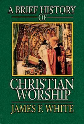 A Brief History of Christian Worship 9780687034147