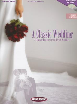 A Classic Wedding: A Complete Resource for the Perfect Wedding [With CD (Audio)]