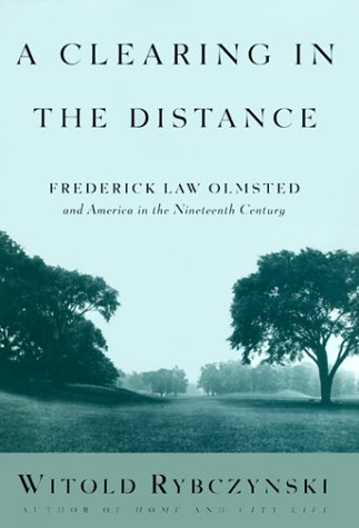 Clearing in the Distance : Frederick Law Olmsted and America in the 19th Century