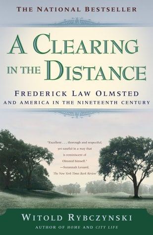 A Clearing in the Distance: Frederick Law Olmsted and America in the 19th Century 9780684865751