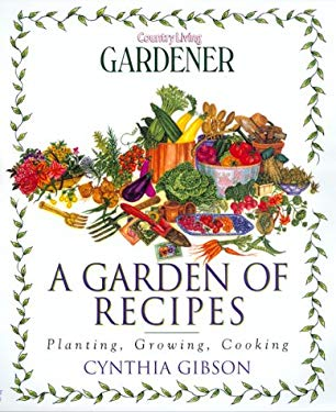 A Garden of Recipes: Planting, Growing, Cooking 9780688159733