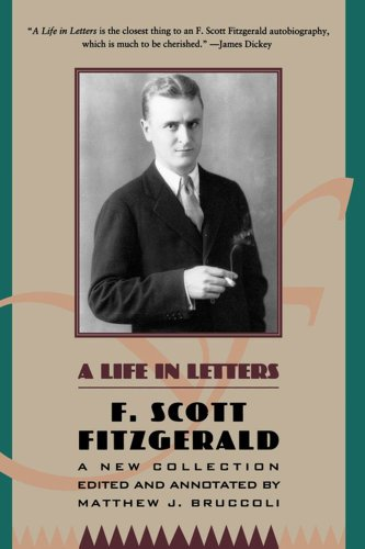 A Life in Letters: A New Collection Edited and Annotated by Matthew J. Bruccoli 9780684801537