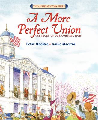 A More Perfect Union: The Story of Our Constitution 9780688101923