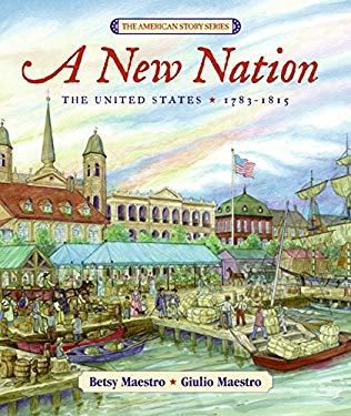 A New Nation: The United States: 1783-1815 9780688160159